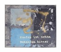 kaufen ist schön, bezahlen ist bitter (buying is great, paying i hate) by martin kippenberger