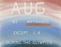 aug. be anywhere except l.a. during the olympics by ed ruscha