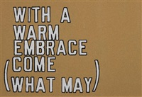 with a warm embrace (come what may) by lawrence weiner