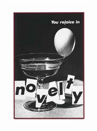 untitled (you rejoice in novelty) by barbara kruger